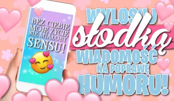 Wylosuj słodką wiadomość na poprawę humoru!
