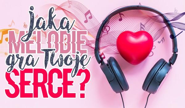 Jaką melodię gra Twoje serce?