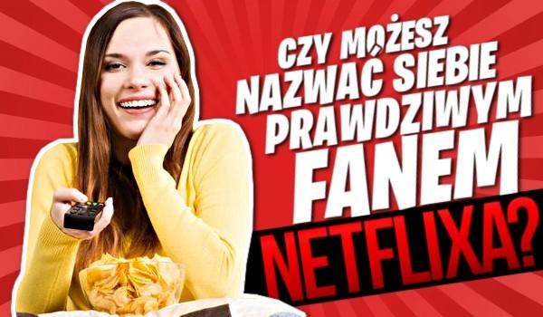 Czy możesz nazywać siebie prawdziwym fanem Netflixa? Sprawdź!