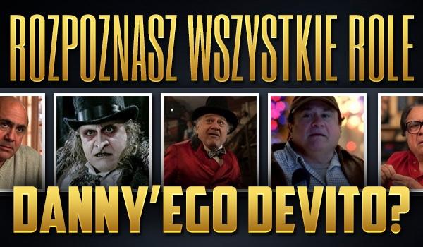 Czy rozpoznasz wszystkie role Danny'ego DeVito?