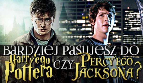 Bardziej pasujesz do Harry'ego Pottera czy Percy'ego Jacksona?