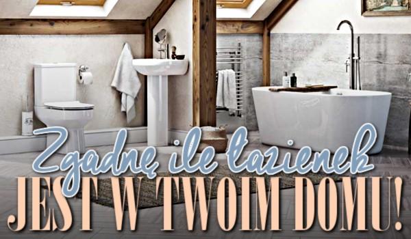 Zgadnę, ile łazienek jest w Twoim domu!