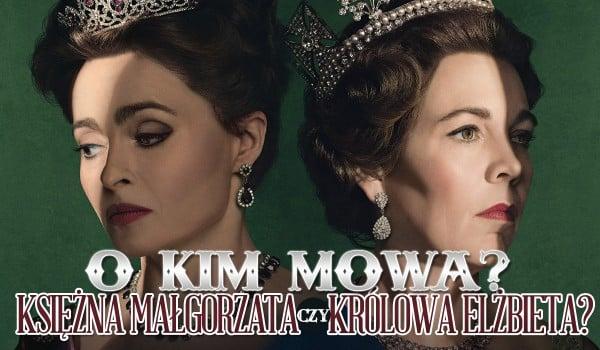 O którą siostrę chodzi? – Królowa Elżbieta czy księżna Małgorzata?
