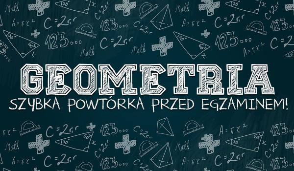 Geometria – szybka powtórka przed egzaminem!