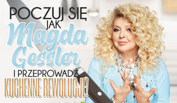 Poczuj się jak Magda Gessler i przeprowadź Kuchenne Rewolucje!