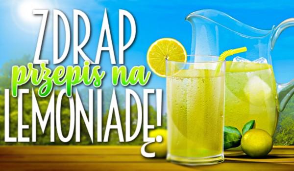 Zdrap przepis na lemoniadę!