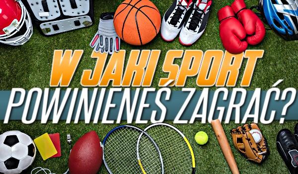 W jaki sport powinieneś zagrać?
