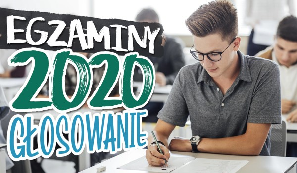 Egzaminy 2020 – głosowanie