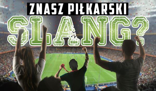 Czy znasz piłkarski slang?