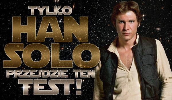 Tylko Han Solo zda ten test!