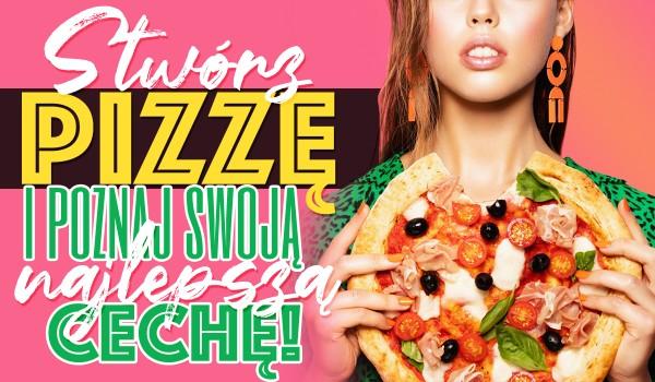 Stwórz pizzę i poznaj swoją najlepszą cechę!