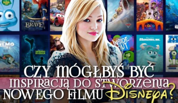 Czy mógłbyś być inspiracją do stworzenia nowego filmu Disneya?