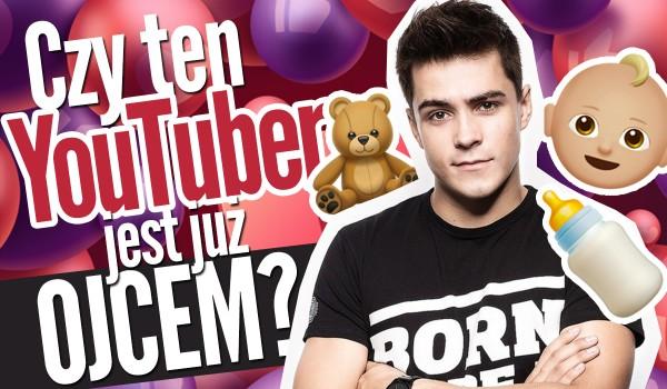 Czy ten YouTuber jest ojcem?