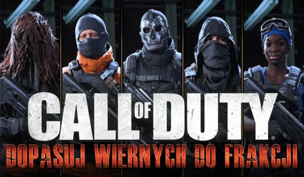 Call of Duty: Czy dopasujesz wiernych do frakcji?