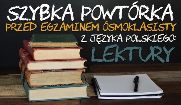 Szybka powtórka przed egzaminem ósmoklasisty z języka polskiego: Lektury!