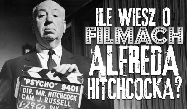Ile wiesz o filmach Alfreda Hitchcocka?