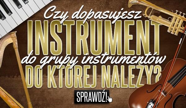 Czy dopasujesz instrument do grupy instrumentów, do której należy?