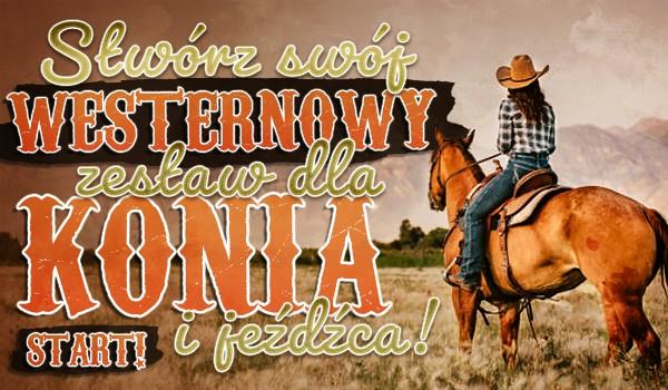 Stwórz swój westernowy zestaw dla konia i jeźdźca!