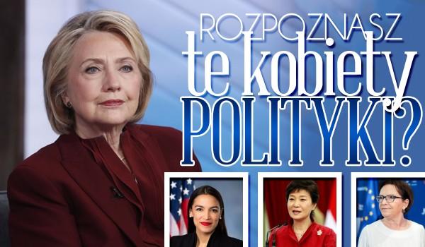 Czy rozpoznasz te kobiety polityki?