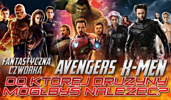 Avengers, X-Men czy Fantastyczna Czwórka? – Do której drużyny mógłbyś należeć?