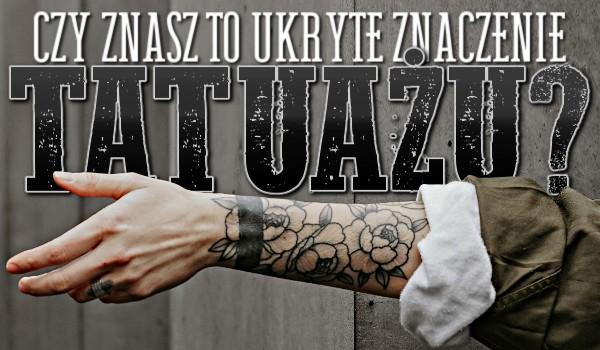 Czy znasz to ukryte znaczenie tatuażu?