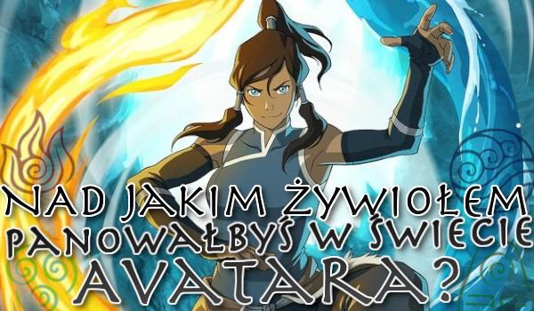 Nad jakim żywiołem panowałbyś w świecie Avatara?