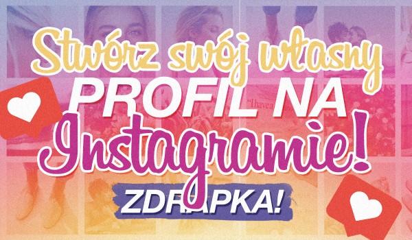 Stwórz swój własny profil na Instagramie! Zdrapka!