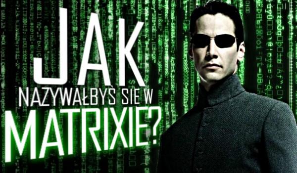 Jak nazywałbyś się w Matrixie? Zdrapka