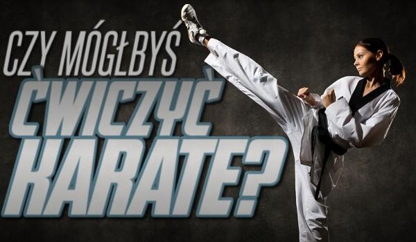 Czy mógłbyś ćwiczyć karate?