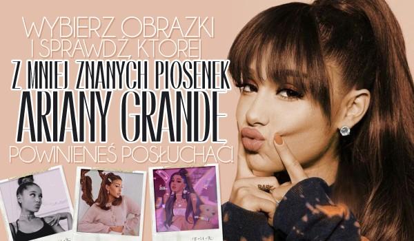 Wybierz obrazki i sprawdź, której z 30 mniej znanych piosenek Ariany Grande powinieneś posłuchać!