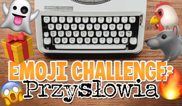 Emoji challenge: Przysłowia!