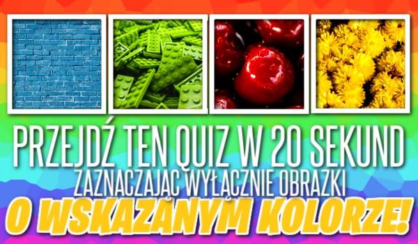 Przejdź ten quiz w 20 sekund, zaznaczając wyłącznie obrazki o wskazanym kolorze!