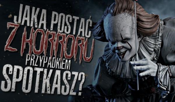 Ten quiz pokaże, jaką postać z horroru przypadkowo spotkasz!