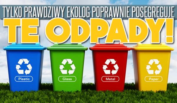 Tylko prawdziwy ekolog poprawnie posegreguje te odpady!