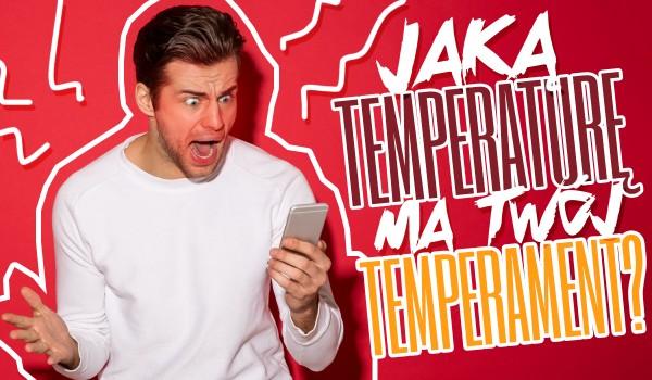 Jaką temperaturę ma Twój temperament?