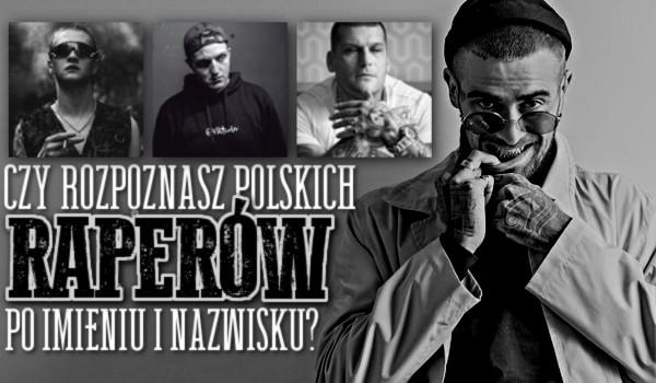 Czy rozpoznasz polskich raperów po pełnym imieniu i nazwisku?