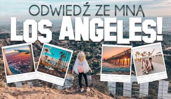 Odwiedź ze mną Los Angeles!