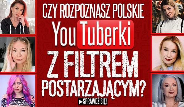 Czy rozpoznasz polskie YouTuberki z filtrem postarzającym?