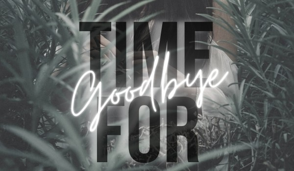 Time For Goodbye