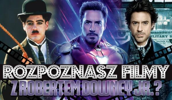 Czy potrafisz nazwać filmy z Robertem Downey Jr.?