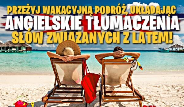 Przeżyj wakacyjną podróż, układając angielskie tłumaczenia słów związanych z latem!
