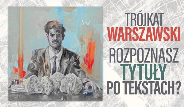 Trójkąt warszawski! Rozpoznasz tytuły po tekstach?