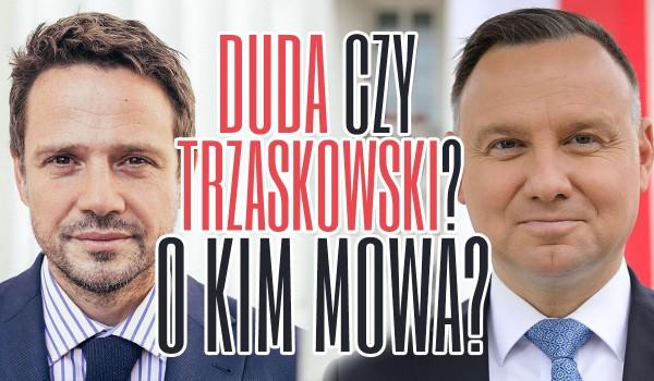 O kim jest to zdanie – Duda czy Trzaskowski?