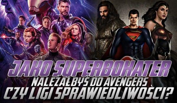 Jako superbohater należałbyś do Avengers czy Ligi Sprawiedliwości?