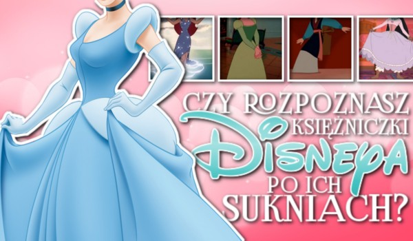 Czy rozpoznasz księżniczki Disneya po ich sukniach?