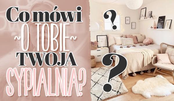 Co mówi o Tobie Twoja sypialnia?