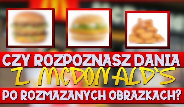 Czy rozpoznasz dania z restauracji McDonald's po rozmazanych obrazkach? Sprawdź!