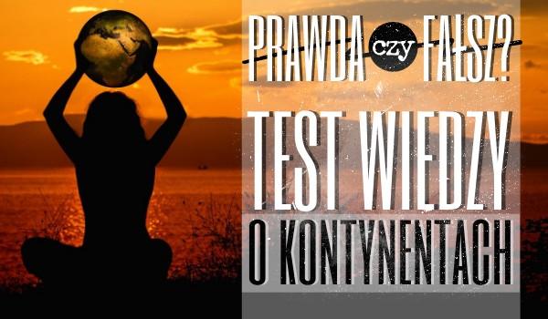 Prawda czy fałsz? – Test wiedzy o kontynentach!