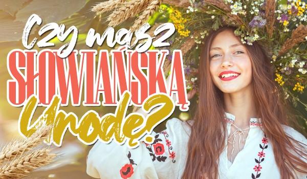 Czy masz słowiańską urodę?