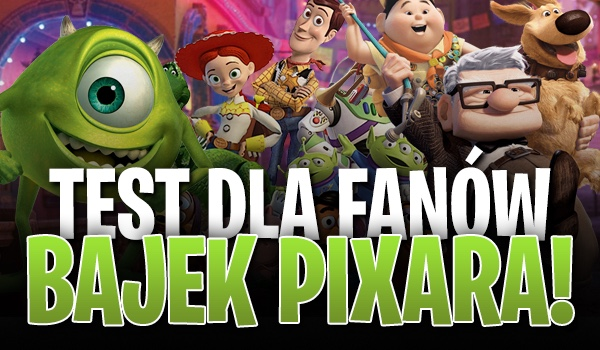 Test wiedzy dla fanów bajek Pixara!